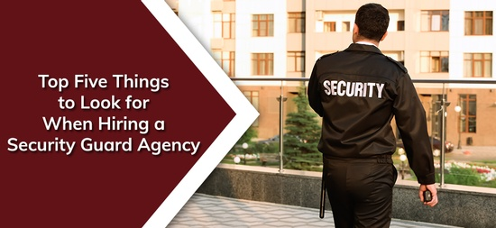 Top-Five-Things-to-Look-for-When-Hiring-a-Security-Guard-Agency.jpg