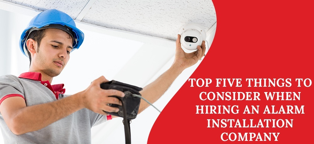 Top Five Things to Consider When Hiring an Alarm Installation Company.jpg