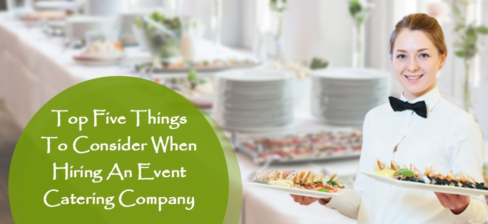 Top Five Things To Consider When Hiring an Event Catering Company.jpg