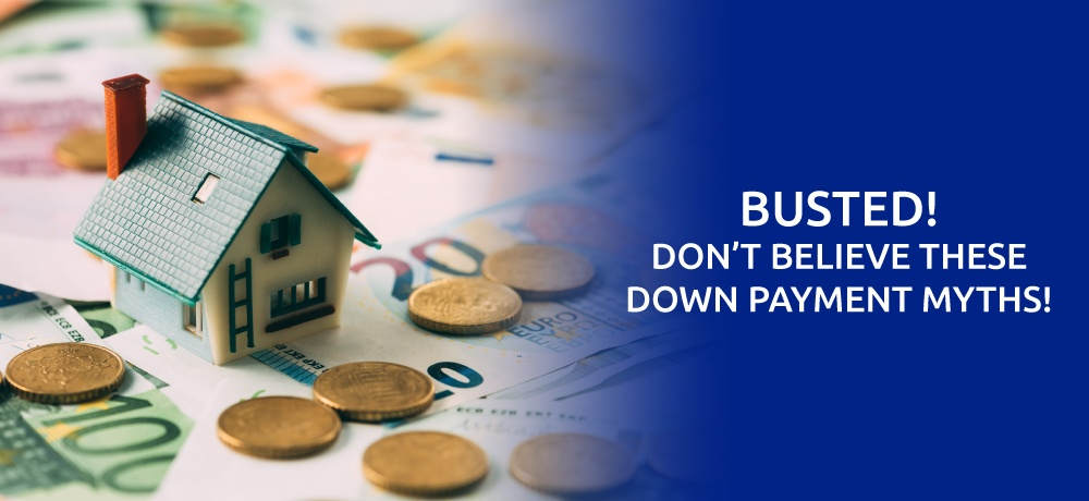 Busted!-Don't-Believe-These-Down-Payment-Myths!-for-Steve-Hayward.jpg