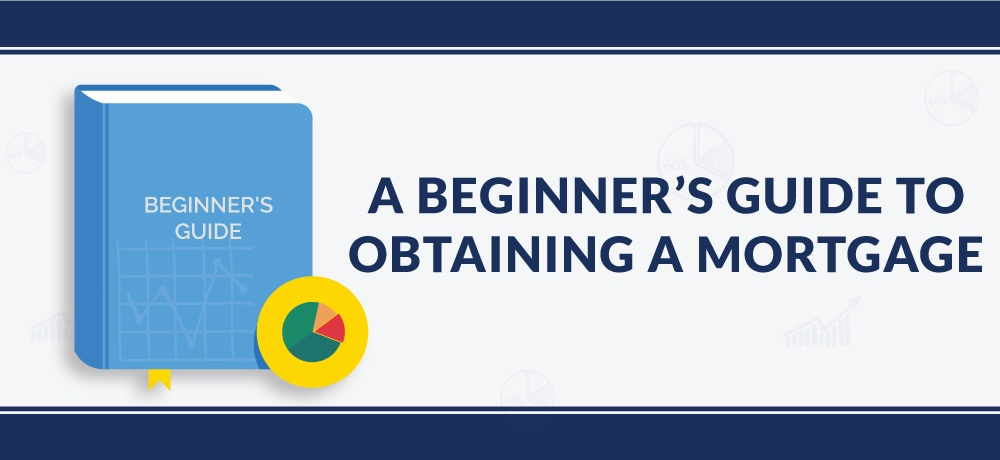8edf64e84e53 A Beginner's Guide To Obtaining A Mortgage