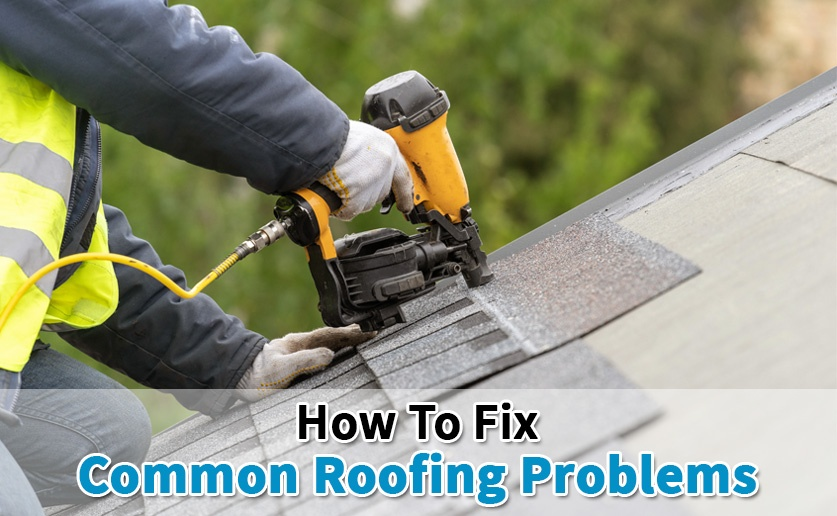 How To Fix Common Roofing Problems