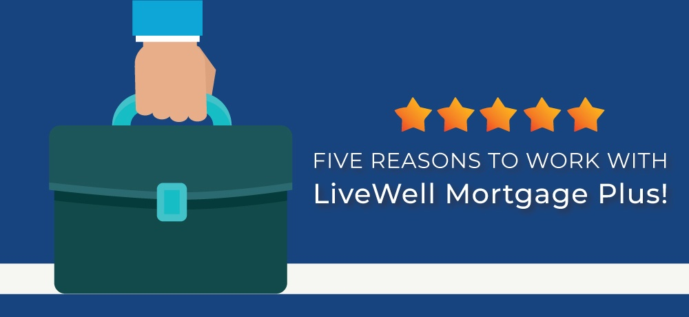 reason-to-work-with-LiveWell-Mortgage-Plus.jpg