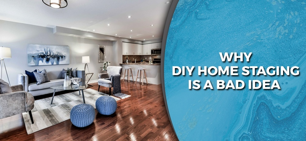Why DIY Home Staging is a Bad Idea