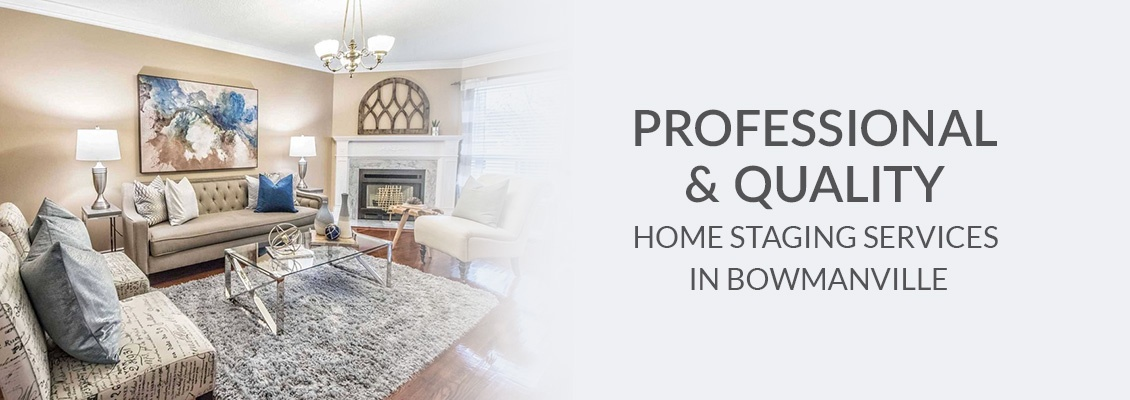 Professional and Quality Home Staging Services In Bowmanville