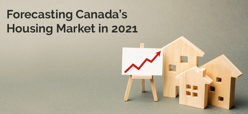 Forecasting Canada's Housing Market in 2021