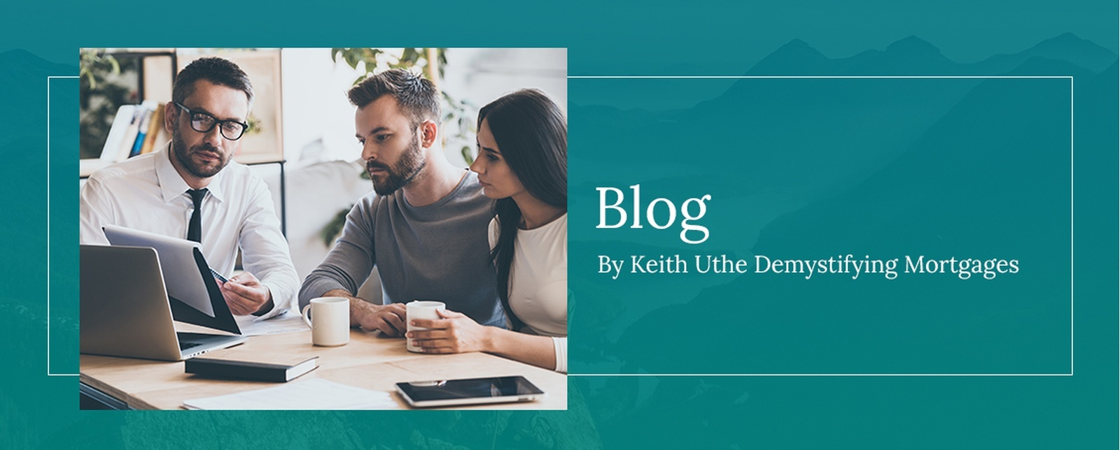 Blog by Keith Uthe Demystifying Mortgages