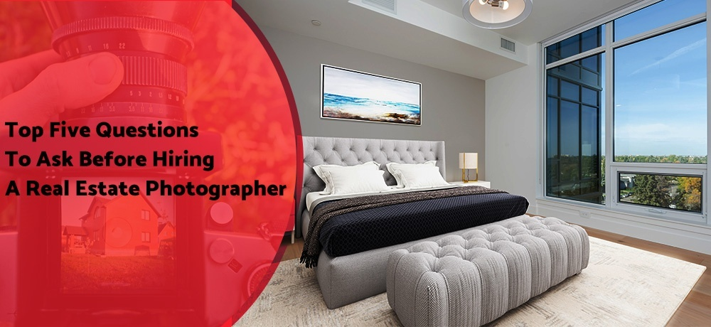 Top Five Questions To Ask Before Hiring A Real Estate Photographer