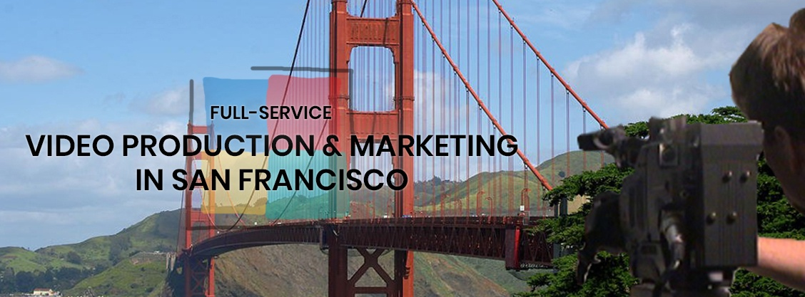Full-Service Video Production & Marketing in San Francisco