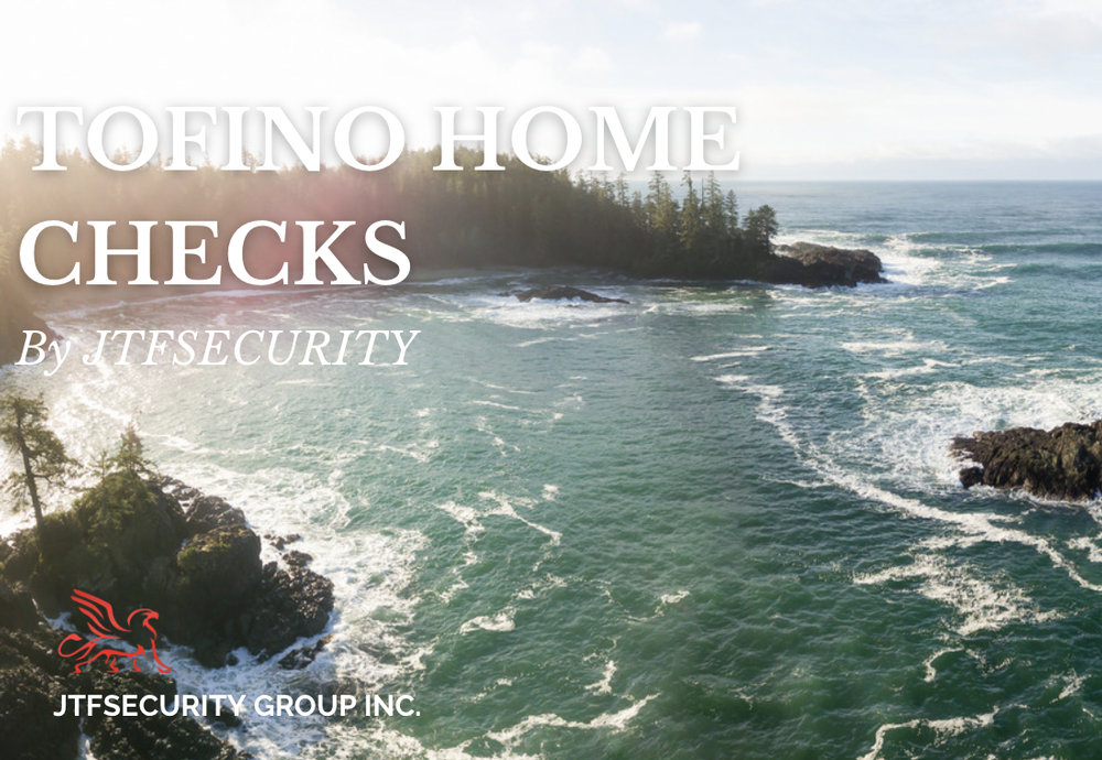 6 Reasons to choose JTFSecurity for your Home Checks in Tofino