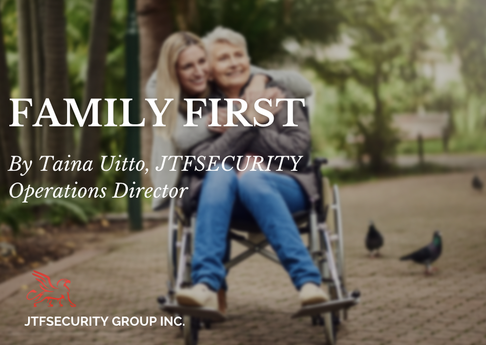 Family First by Taina Uitto, Director of Operations - JTFSecurity Group