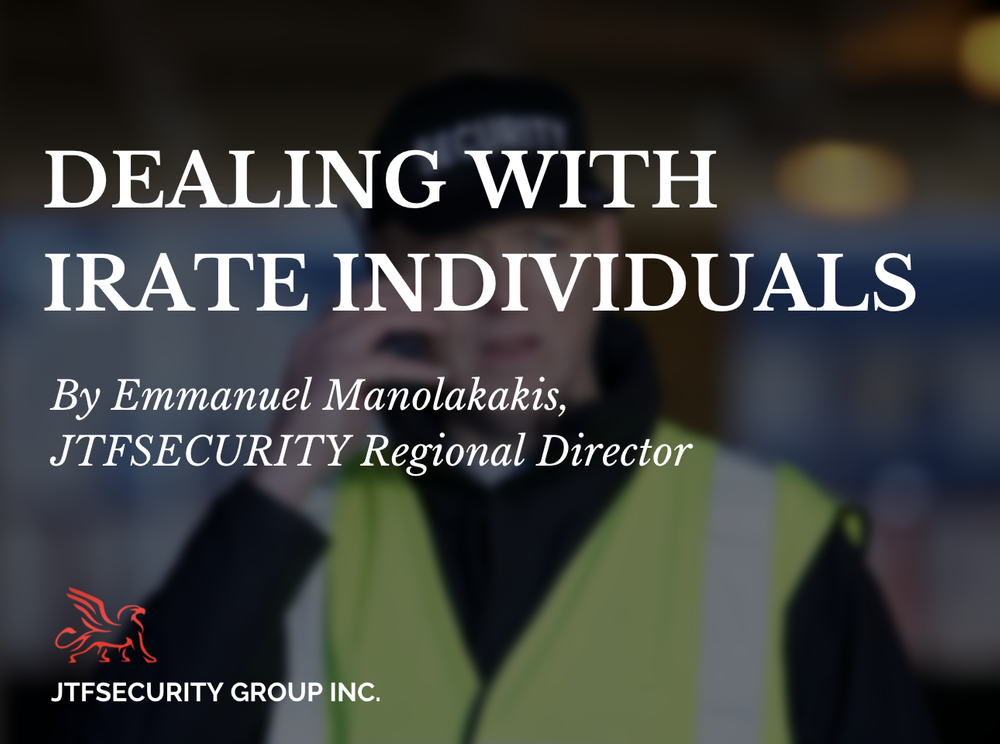 Dealing with Irate Individuals by Emmanuel Manolakakis, Regional Director at JTFSecurity Group