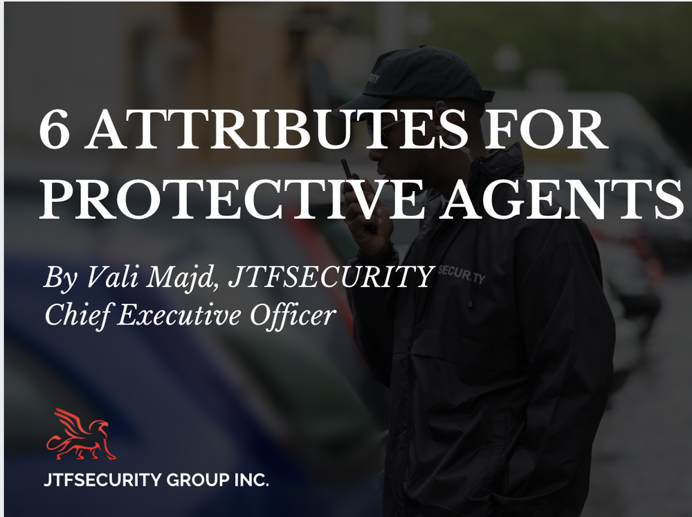 6 Attributes for Protective Agents by Vali Majd - Chief Executive Officer at JTFSecurity Group