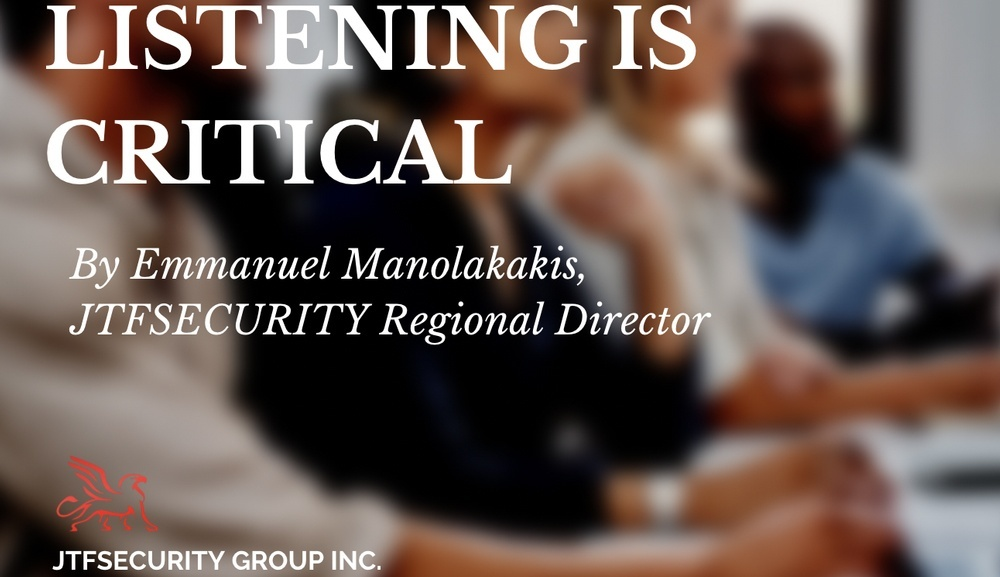 Listening Is Critical by Emmanuel Manolakakis, Regional Director at JTFSecurity Group