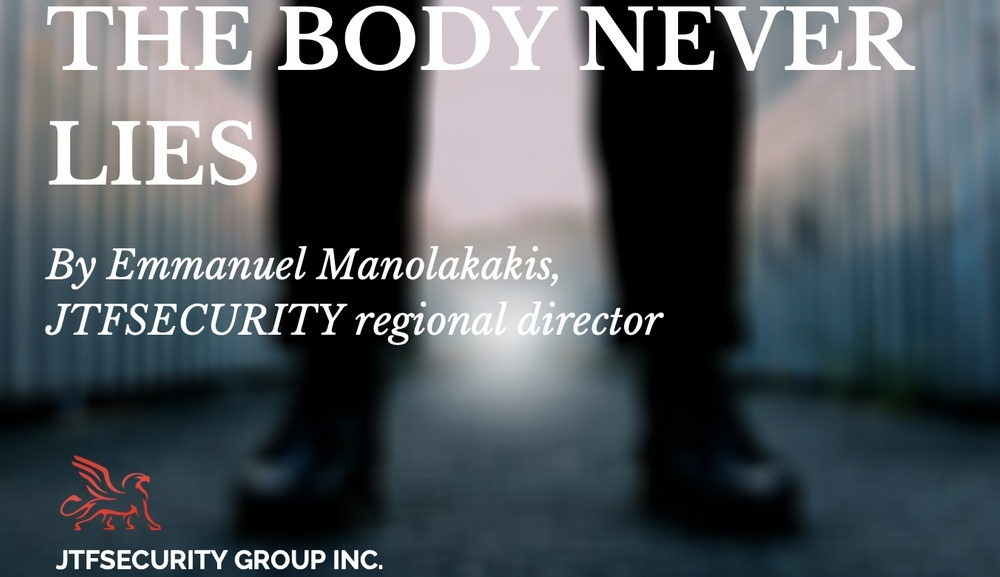 The Body Never Lies by Emmanuel Manolakakis, Regional Director at JTFSecurity Group