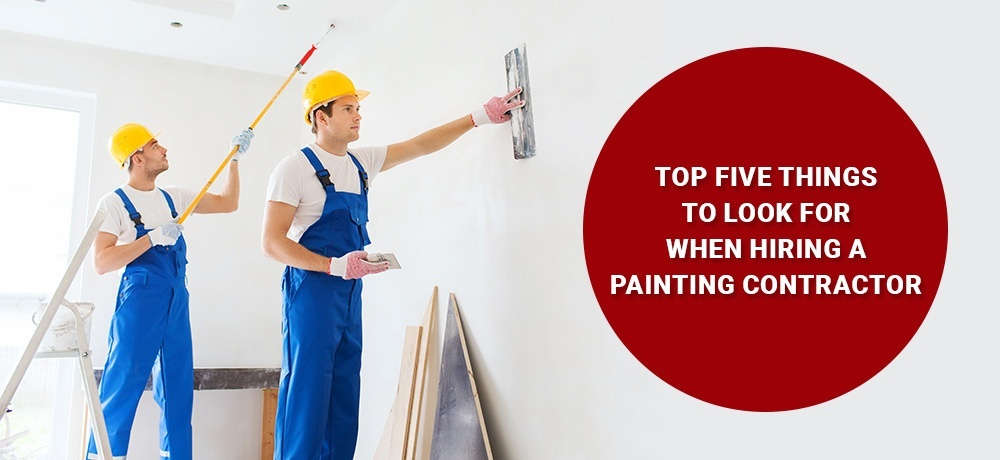 Top Five Things to Look for When Hiring a Painting Contractor.jpg