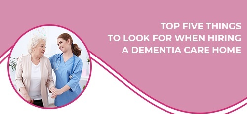 Top Five Things To Look For When Hiring Dementia Care Help