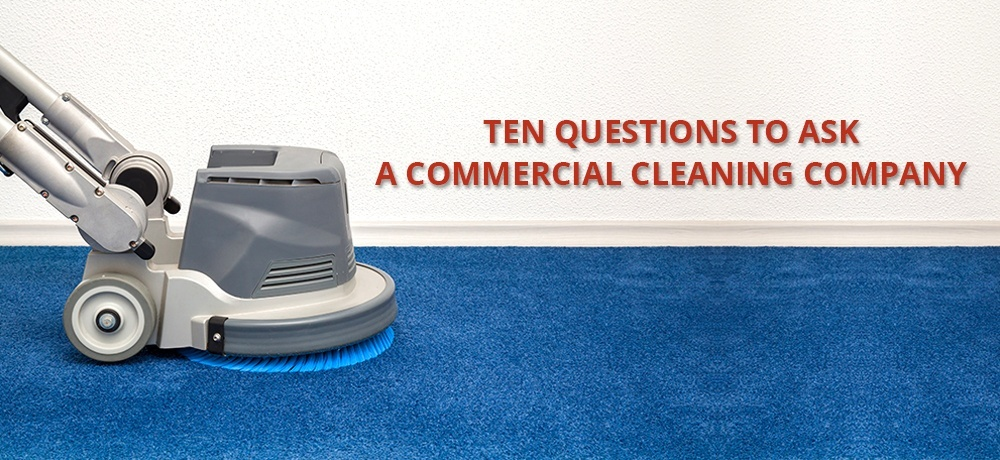 Ten Questions To Ask A Commercial Cleaning Company.jpg