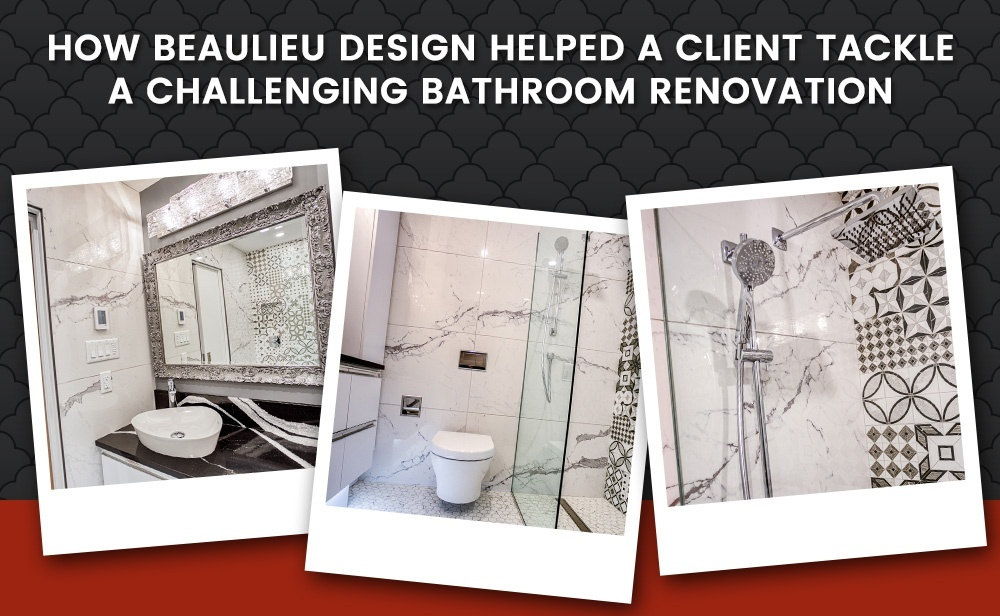 How BEAULIEU DESIGN Helped a Client Tackle a Challenging Bathroom Renovation