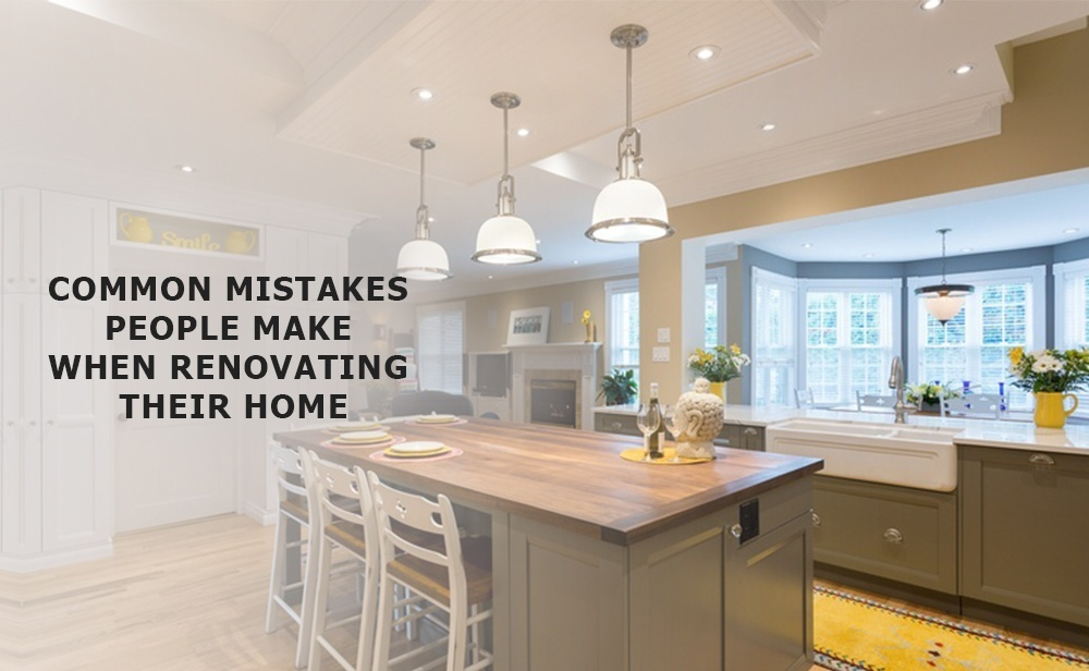 Common Mistakes People Make When Renovating Their Home
