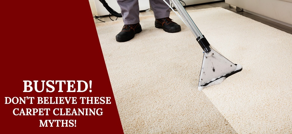 Busted, Don't Believe these Carpet Cleaning Myths