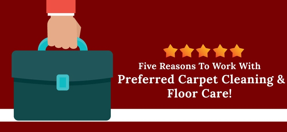 Why You Should Choose Preferred Carpet Cleaning and Floor Care