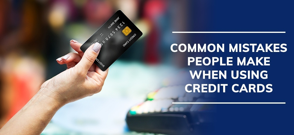 Common Mistakes People Make When Using Credit Cards.jpg