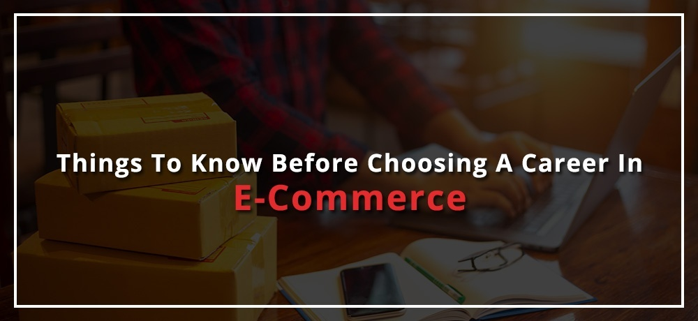 Things to Know Before Choosing a Career in E-commerce