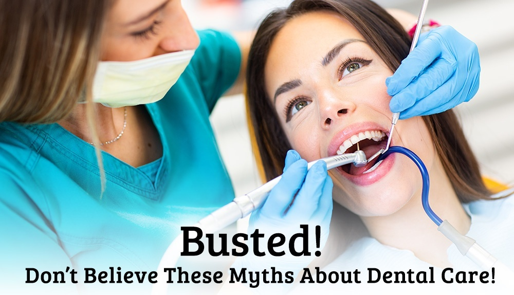 Busted - Don't Believe These Myths About Dental Care