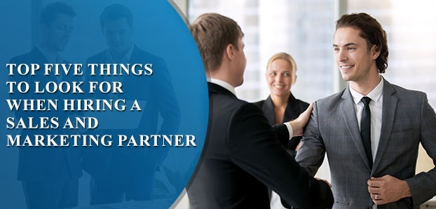 Top Five Things To Look For When Hiring A Sales And Marketing Partner.jpg