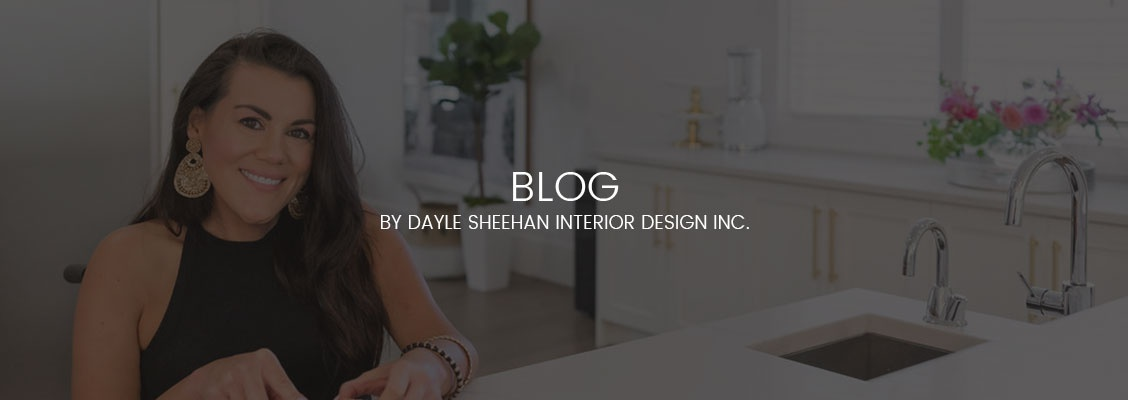 Blog by Dayle Sheehan Interior Design Inc.