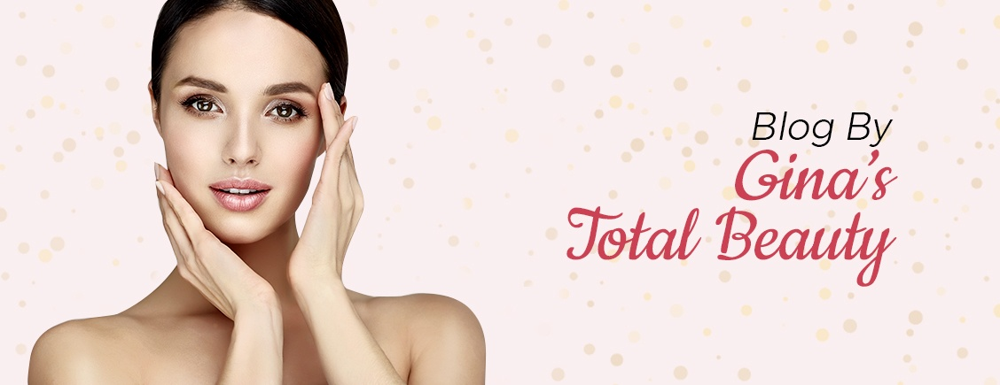 Blog By Ginas Total Beauty Medical Aesthetic and Training Clinic