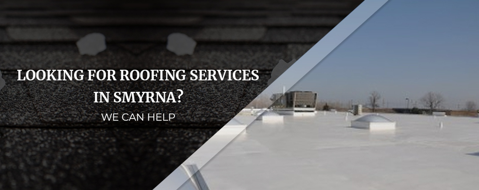 Looking For Roofing Services In Smyrna We Can Help