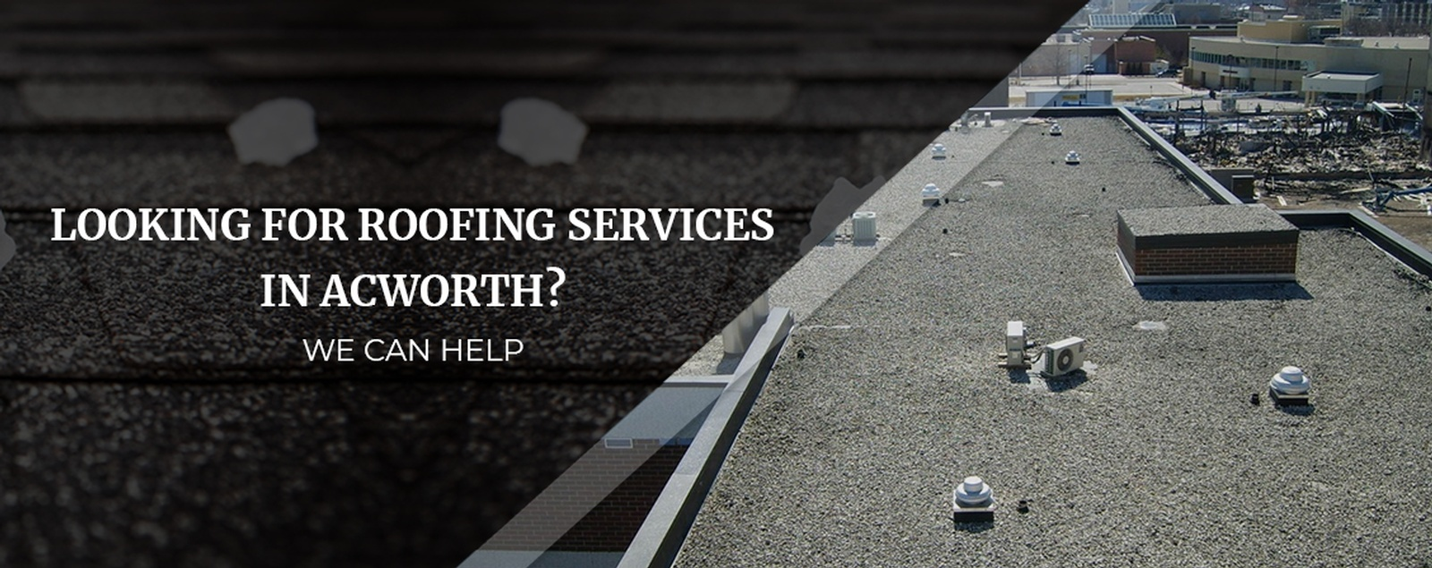 Looking For Roofing Services In Acworth We Can Help