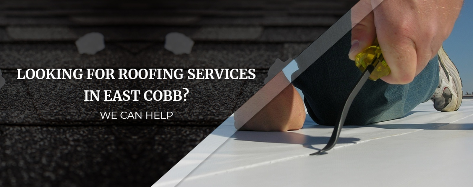 Looking For Roofing Services In East Cobb We Can Help