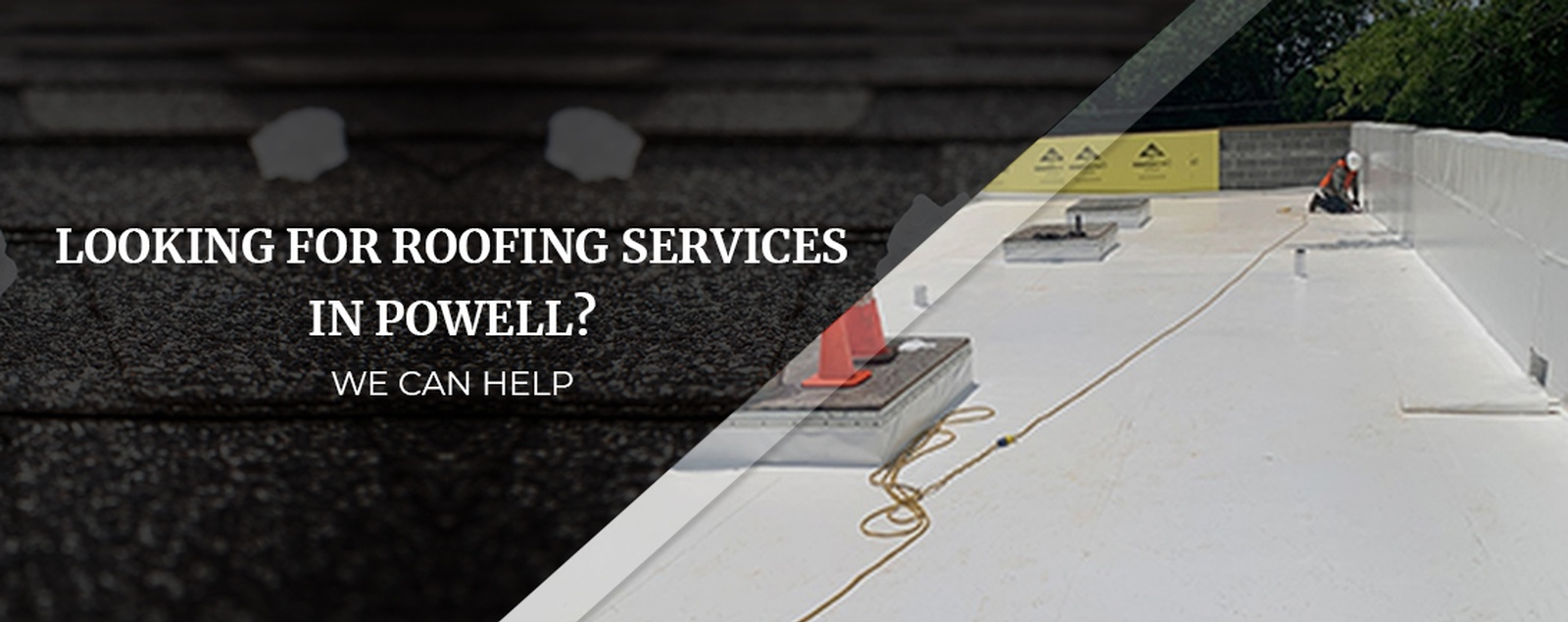 Looking For Roofing Services In Powell We Can Help