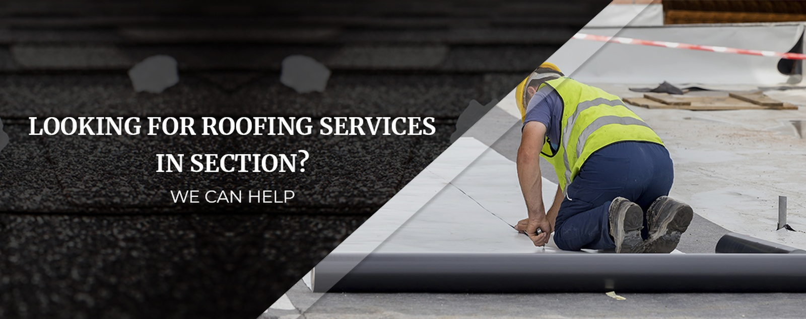 Looking For Roofing Services In Section We Can Help