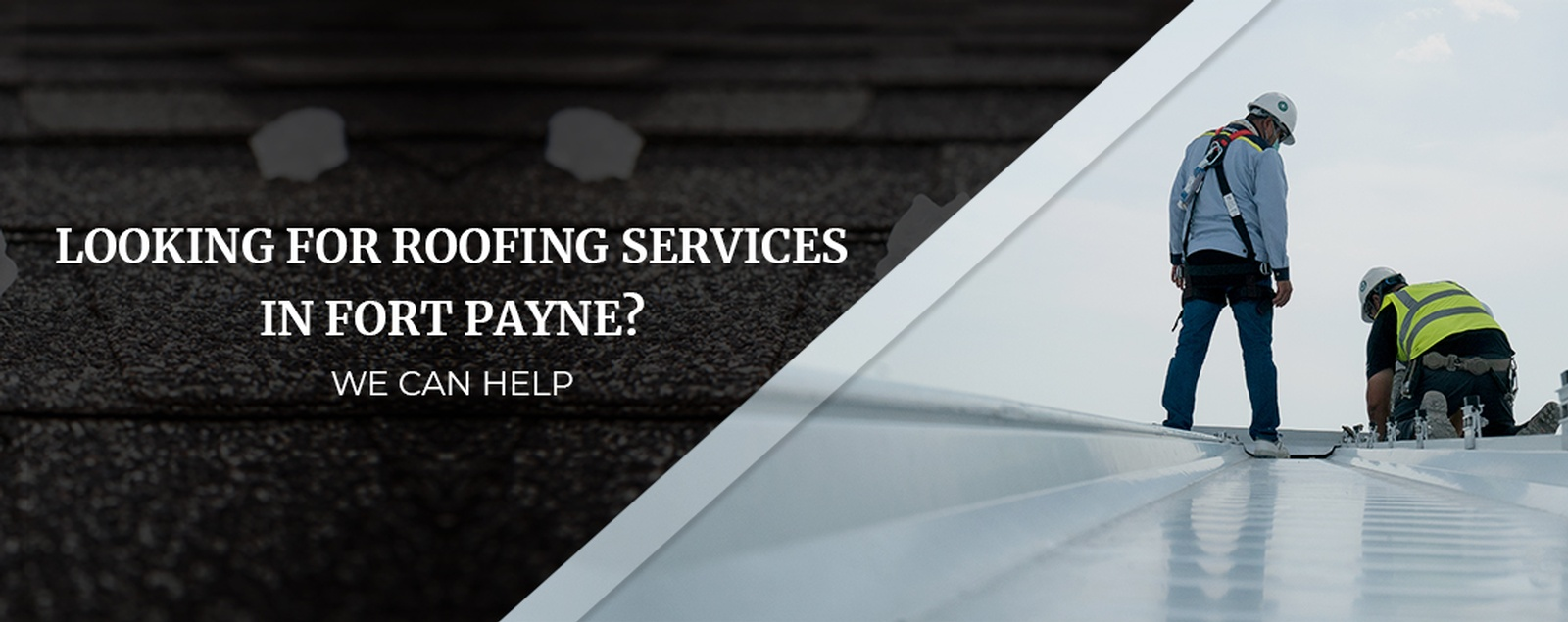 Looking For Roofing Services In Fort Payne  We Can Help
