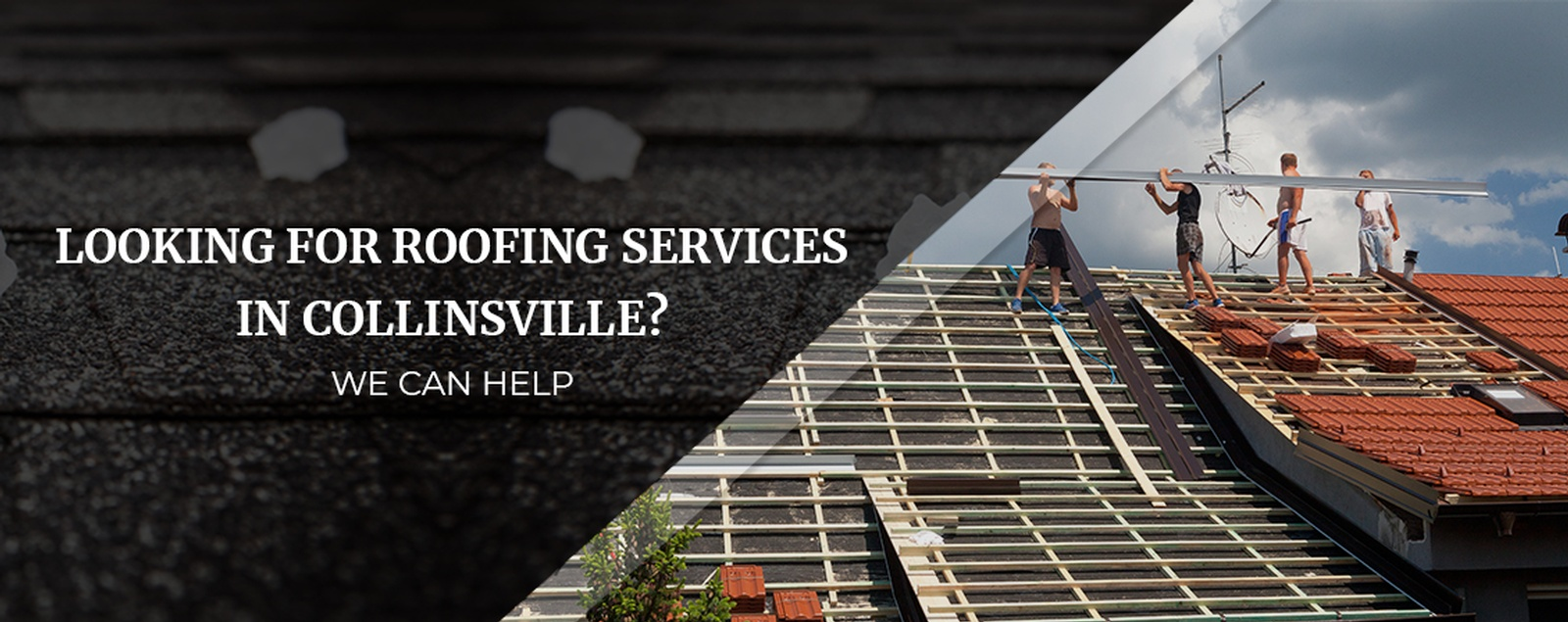 Looking For Roofing Services In Collinsville We Can Help