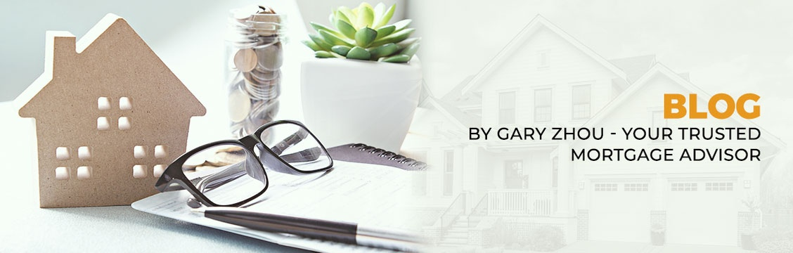 Blog by Gary Zhou - Your Trusted Mortgage Advisor