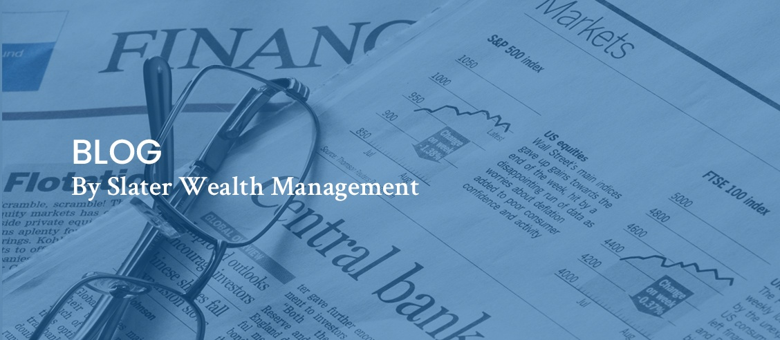 Blog by Slater Wealth Management