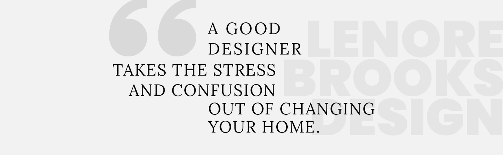 A Good Designer Takes the Stress and Confusion out of Changing your Home - Lenore Brooks Design