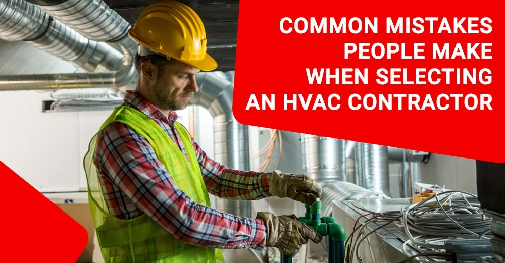 Common Mistakes People Make when Selecting an HVAC Contractor