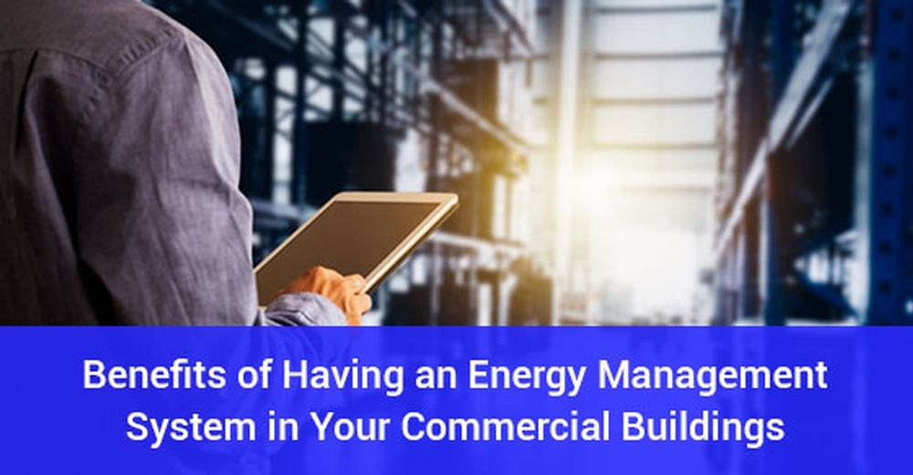 Benefits of Having an Energy Management System in your Commercial Building