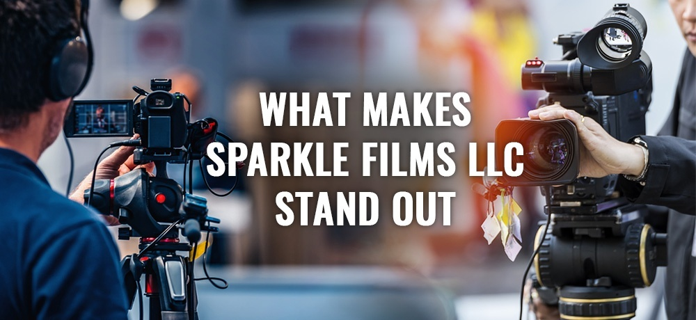 What Makes Sparkle Films LLC Stand Out