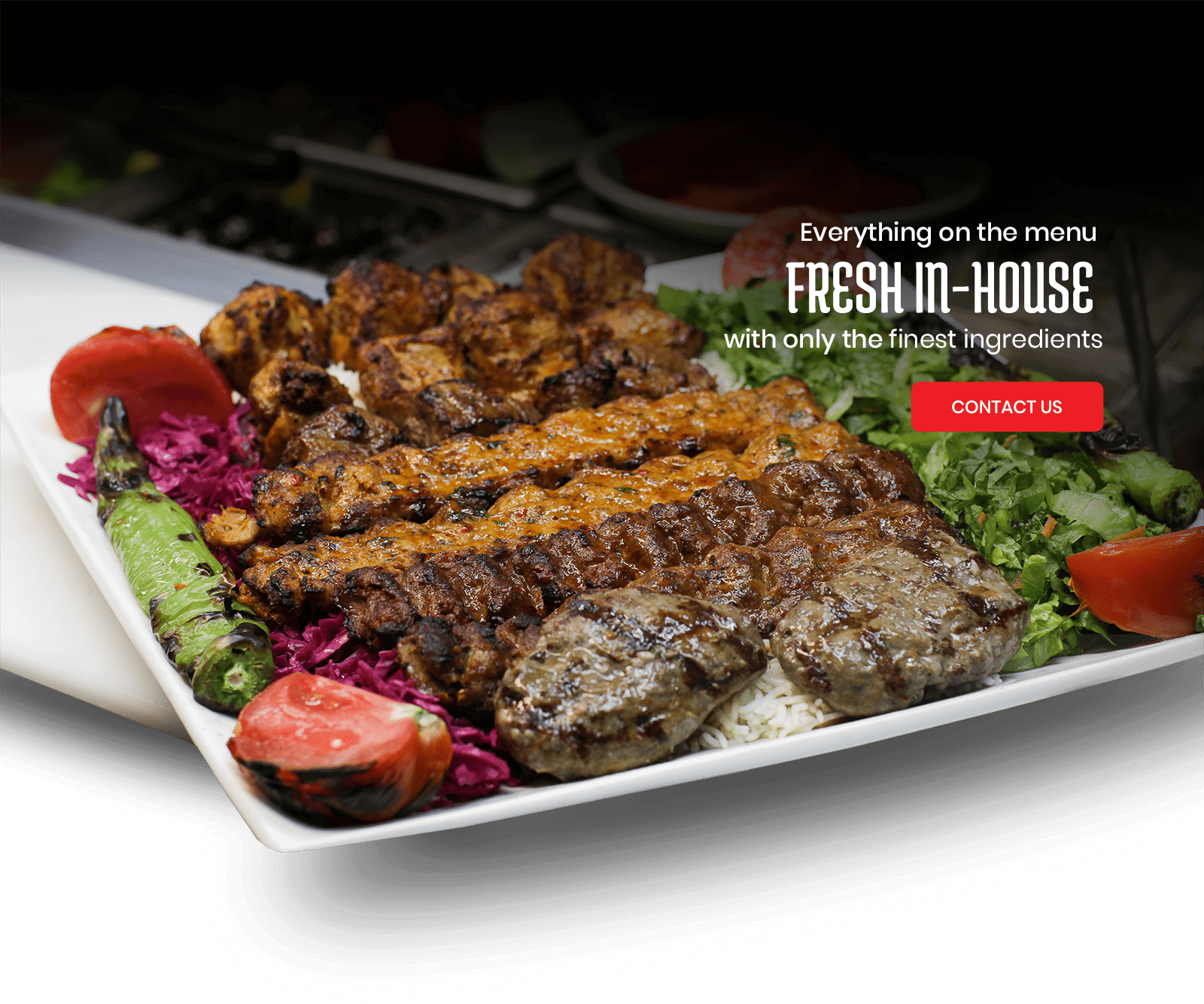 Everything on the Menu Fresh In-House with only the Finest Ingredients - Istanbul Grill