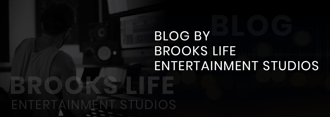 Blog by Brooks Life Entertainment Studios