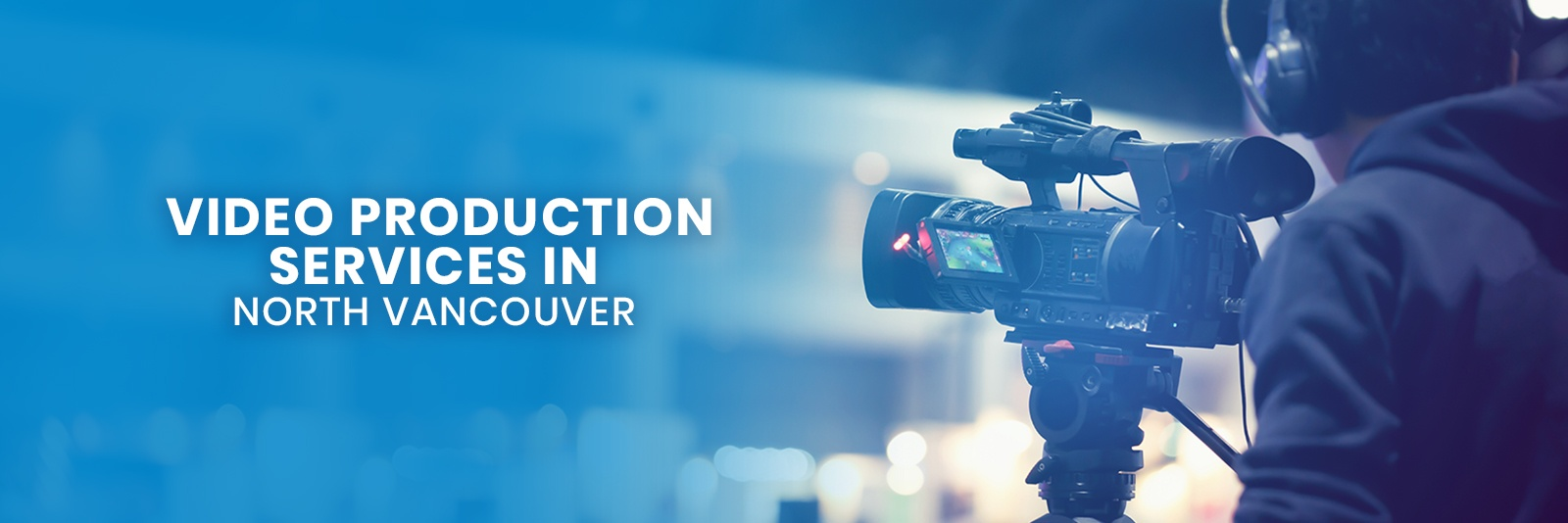 Video Production Services In North Vancouver