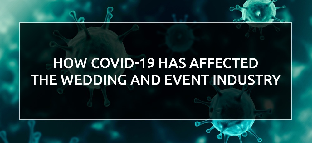 How COVID-19 has affected The Wedding and Event Industry.