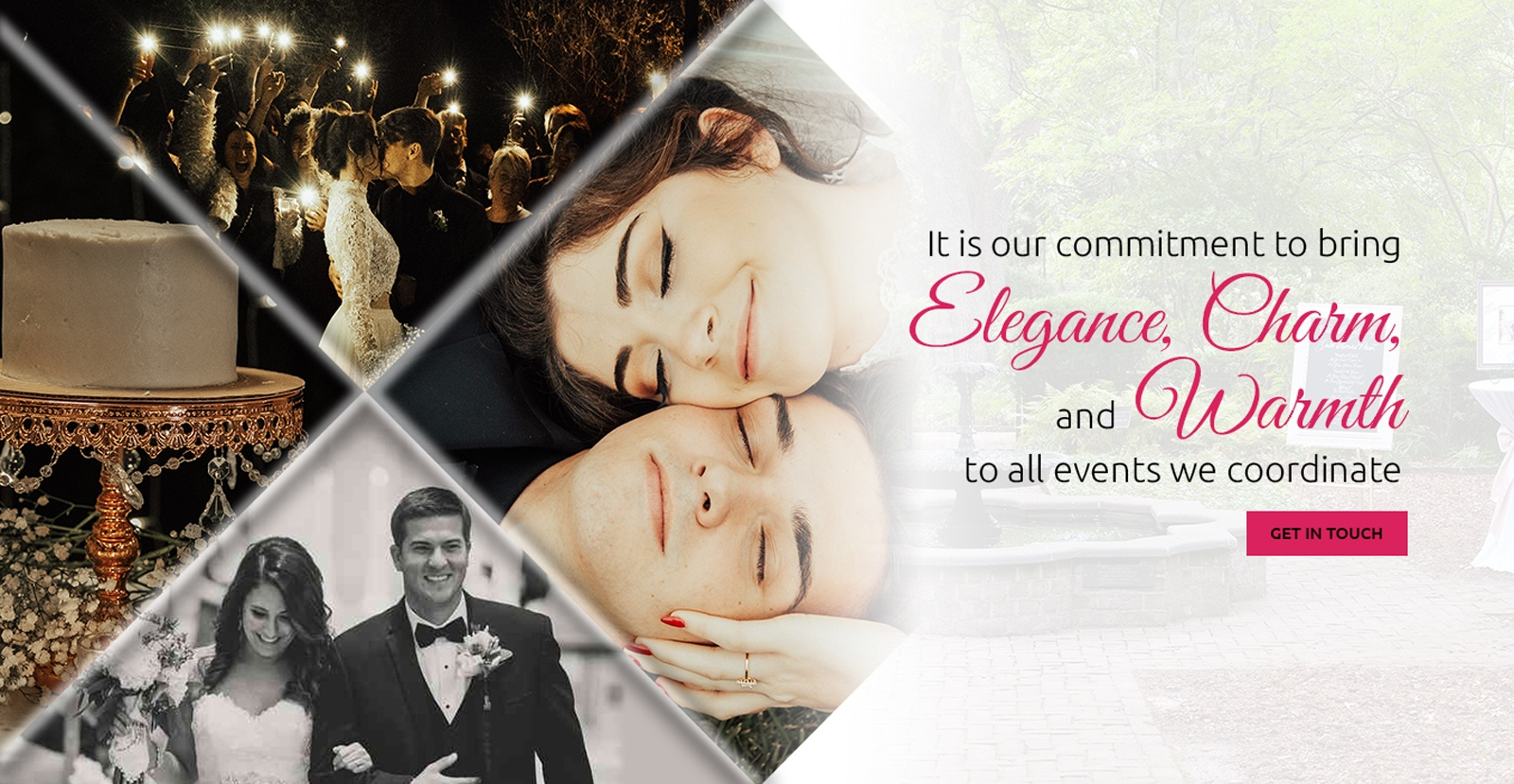 It is our Commitment to bring Elegance, Charm and Warmth to all the events we coordinate